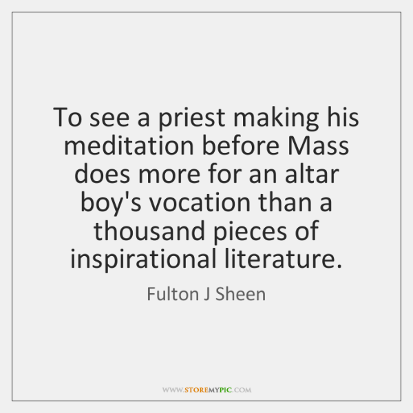 To see a priest making his meditation before Mass does more for ...