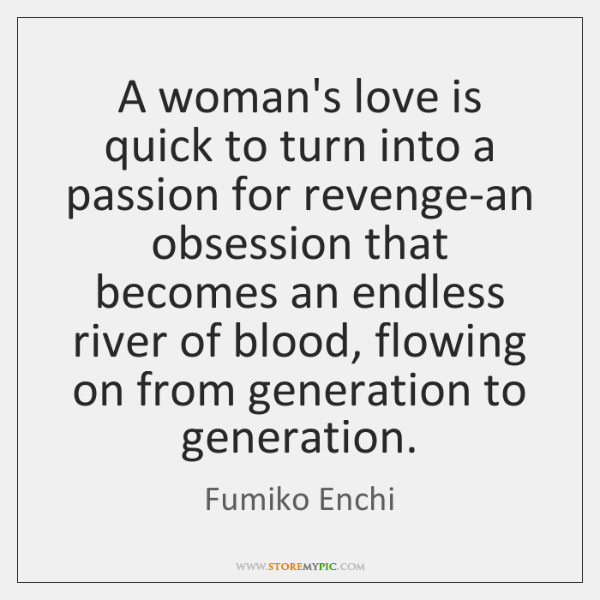 A woman's love is quick to turn into a passion for revenge-an ...