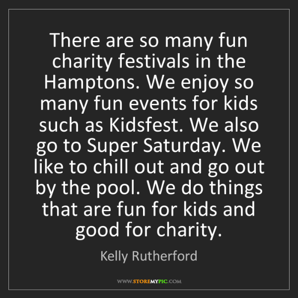 Kelly Rutherford: There are so many fun charity festivals in the Hamptons....