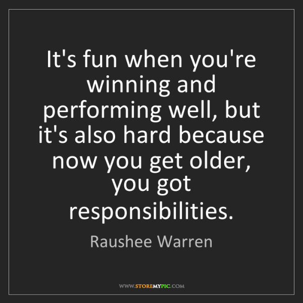 Raushee Warren: It's fun when you're winning and performing well, but...