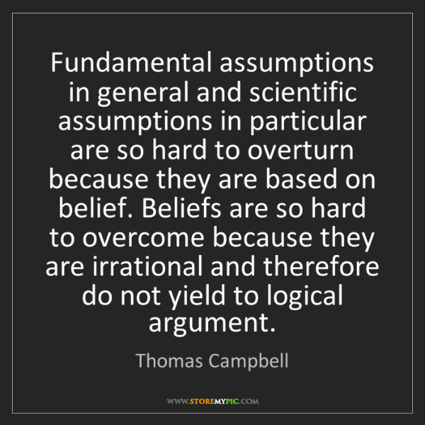 Thomas Campbell: Fundamental assumptions in general and scientific assumptions...