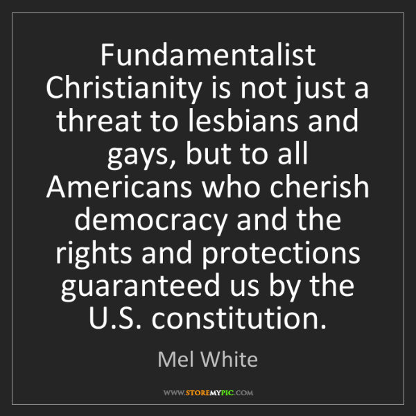 Mel White: Fundamentalist Christianity is not just a threat to lesbians...