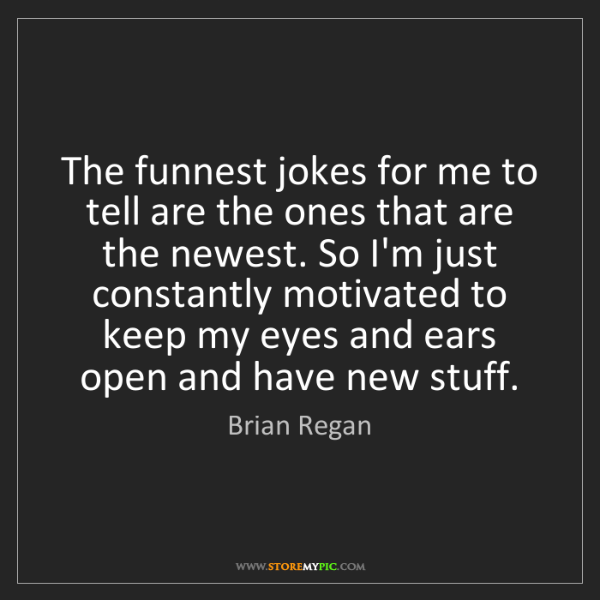 Brian Regan: The funnest jokes for me to tell are the ones that are...