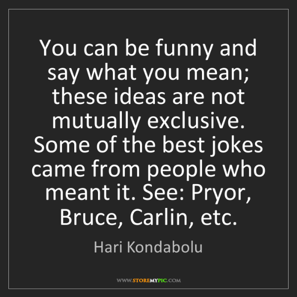 Hari Kondabolu: You can be funny and say what you mean; these ideas are...