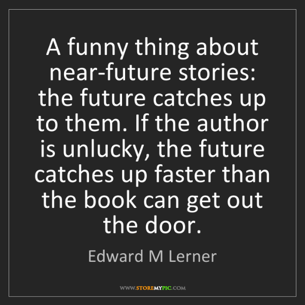 Edward M Lerner: A funny thing about near-future stories: the future catches...