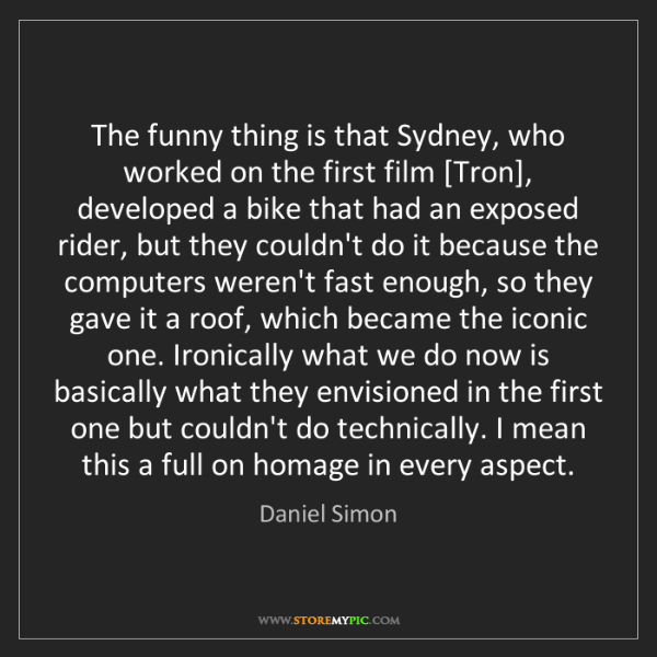 Daniel Simon: The funny thing is that Sydney, who worked on the first...