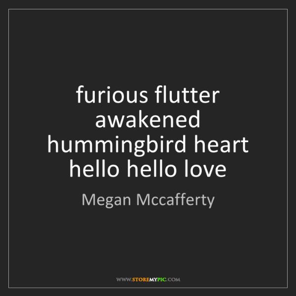 Megan Mccafferty: furious flutter awakened hummingbird heart hello hello...