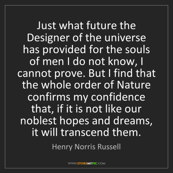 Henry Norris Russell: Just what future the Designer of the universe has provided...