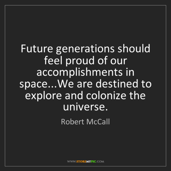 Robert McCall: Future generations should feel proud of our accomplishments...