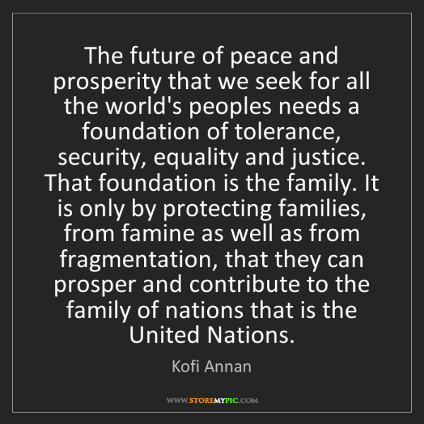 Kofi Annan: The future of peace and prosperity that we seek for all...