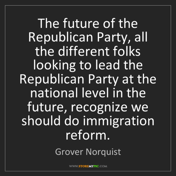 Grover Norquist: The future of the Republican Party, all the different...