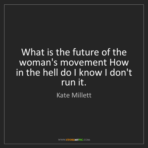Kate Millett: What is the future of the woman's movement How in the...