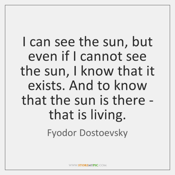 I can see the sun, but even if I cannot see the ...