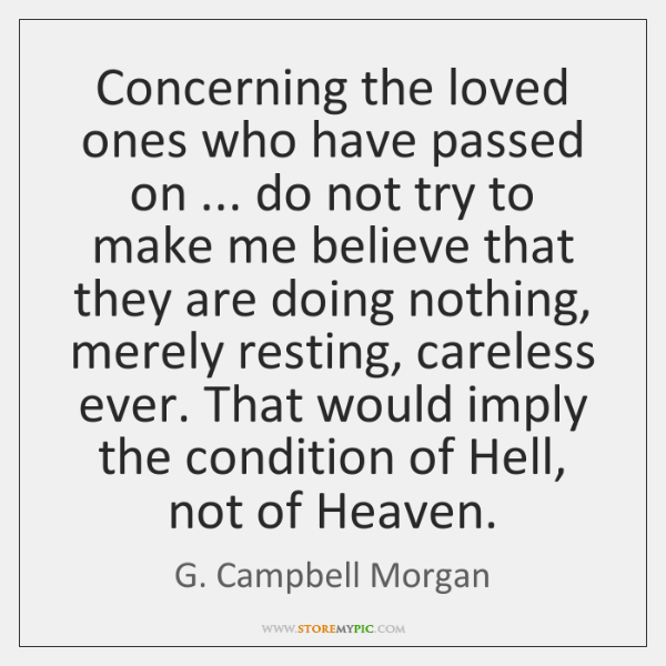 Concerning the loved ones who have passed on ... do not try to ...