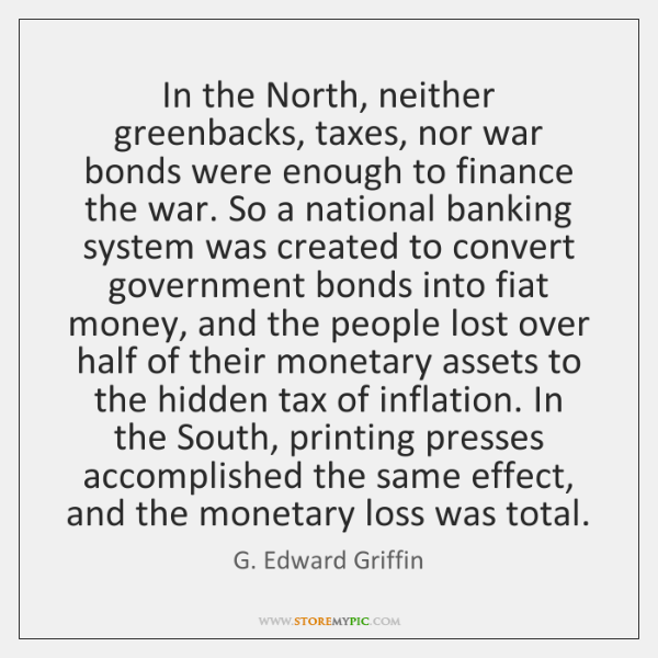 In the North, neither greenbacks, taxes, nor war bonds were enough to ...