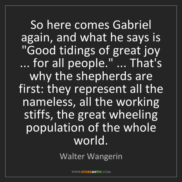 "Walter Wangerin: So here comes Gabriel again, and what he says is ""Good..."