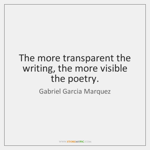 The more transparent the writing, the more visible the poetry.