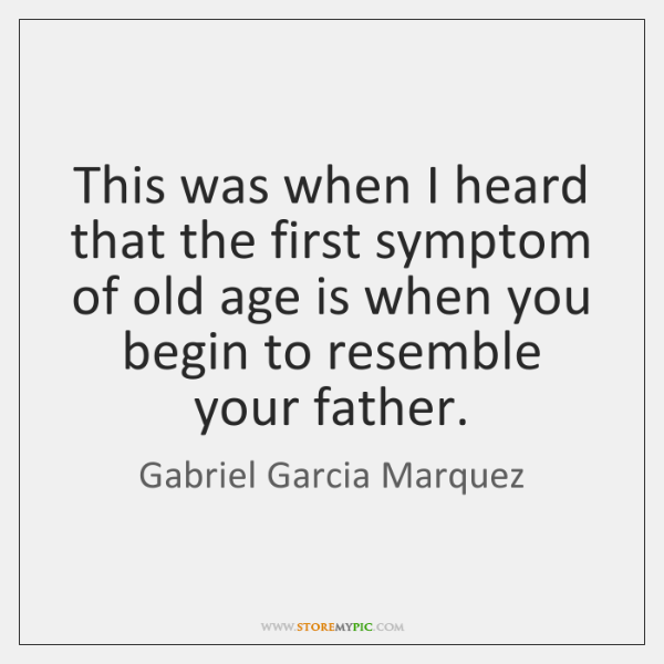 This was when I heard that the first symptom of old age ...