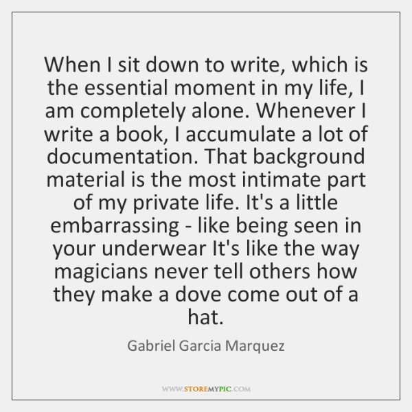 When I sit down to write, which is the essential moment in ...