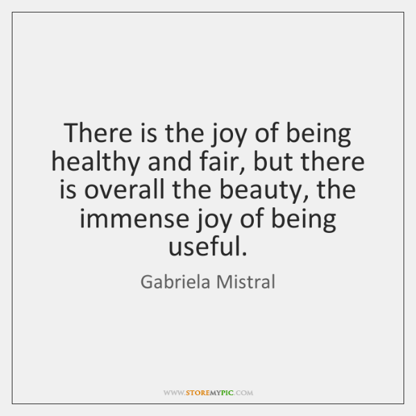 There is the joy of being healthy and fair, but there is ...