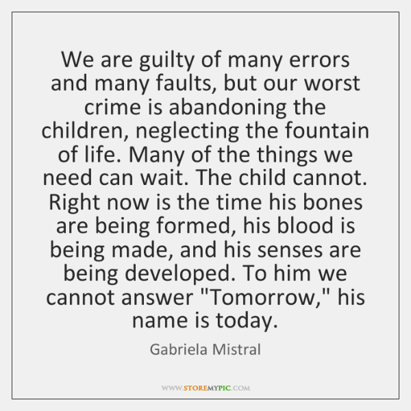 We are guilty of many errors and many faults, but our worst ...
