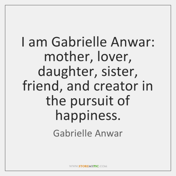 I am Gabrielle Anwar: mother, lover, daughter, sister, friend, and creator in ...