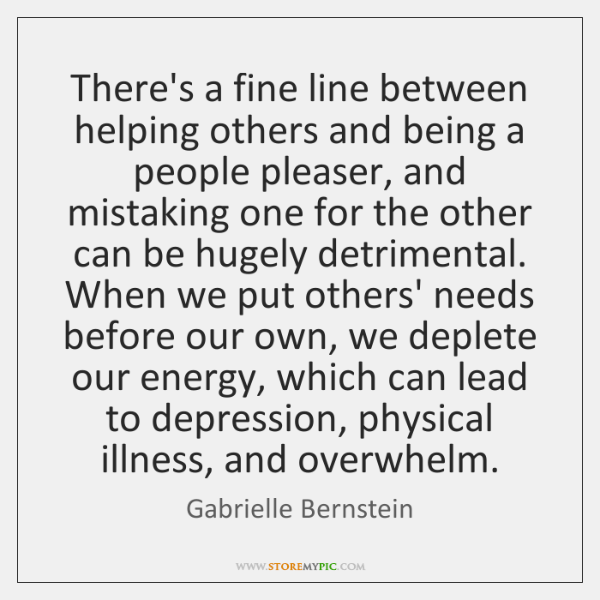 There's a fine line between helping others and being a people pleaser, ...