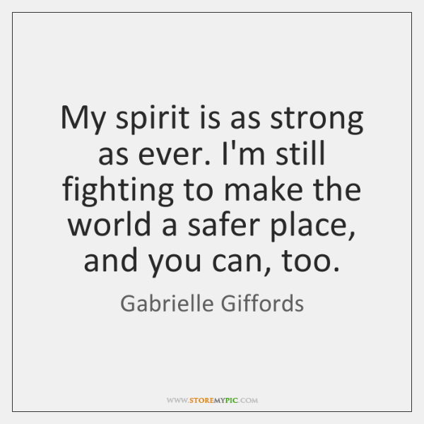 My spirit is as strong as ever. I'm still fighting to make ...