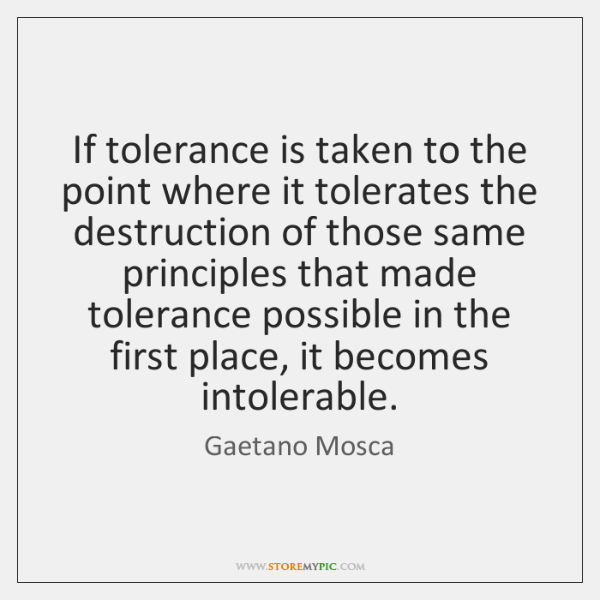 If tolerance is taken to the point where it tolerates the destruction ...