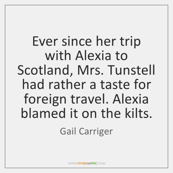 Ever since her trip with Alexia to Scotland, Mrs. Tunstell had rather ...