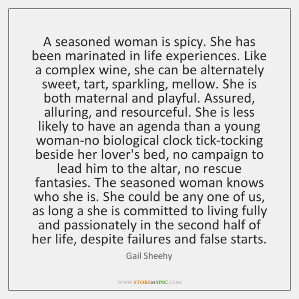 A seasoned woman is spicy. She has been marinated in life experiences. ...
