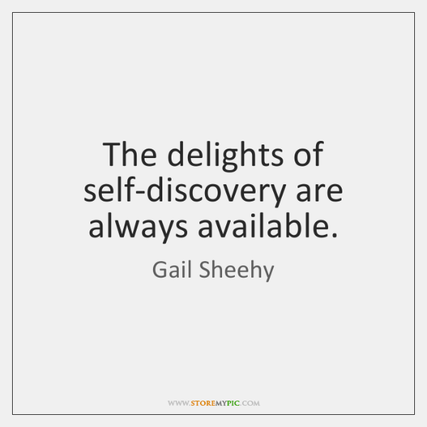 The delights of self-discovery are always available.