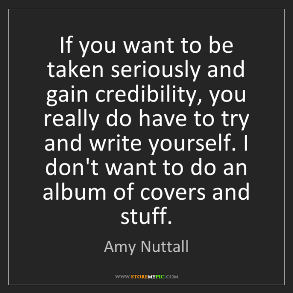 Amy Nuttall: If you want to be taken seriously and gain credibility,...