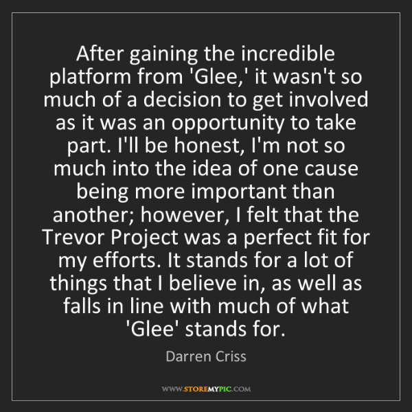 Darren Criss: After gaining the incredible platform from 'Glee,' it...