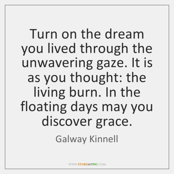 Turn on the dream you lived through the unwavering gaze. It is ...