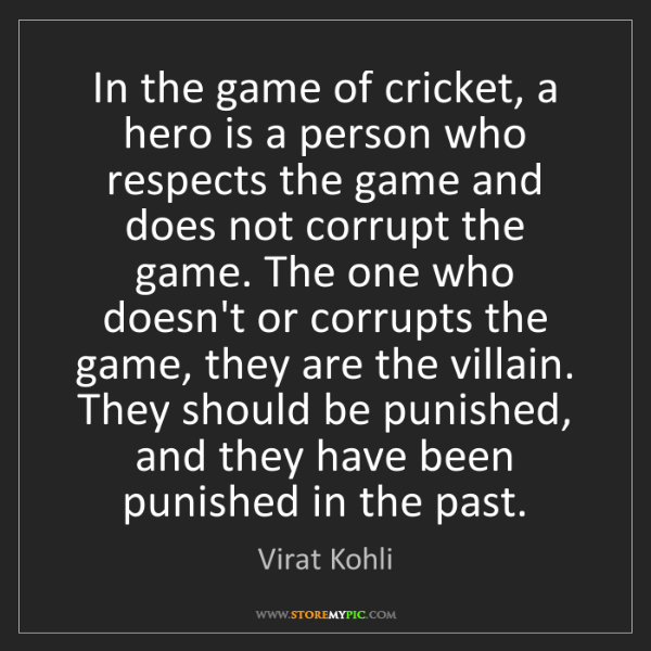 Virat Kohli: In the game of cricket, a hero is a person who respects...