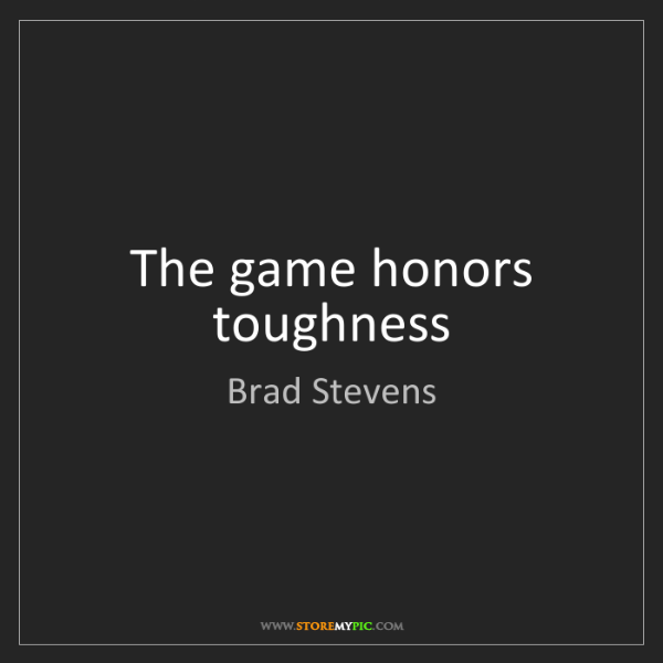 Brad Stevens: The game honors toughness