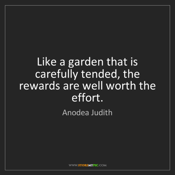 Anodea Judith: Like a garden that is carefully tended, the rewards are...