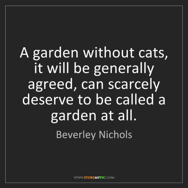 Beverley Nichols: A garden without cats, it will be generally agreed, can...