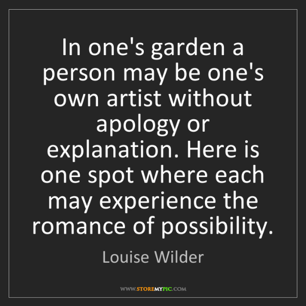 Louise Wilder: In one's garden a person may be one's own artist without...