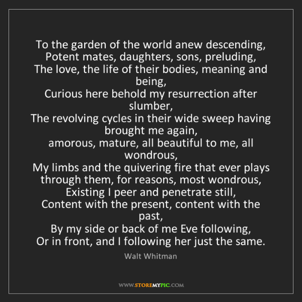 Walt Whitman: To the garden of the world anew descending,  Potent mates,...