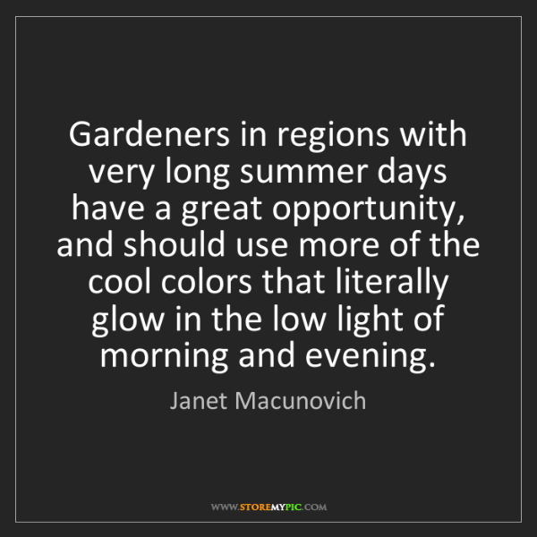 Janet Macunovich: Gardeners in regions with very long summer days have...