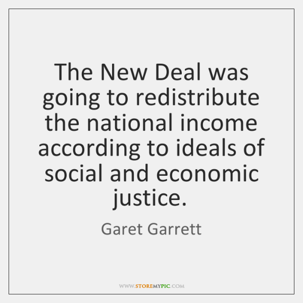 The New Deal was going to redistribute the national income according to ...