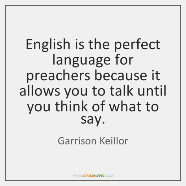 English is the perfect language for preachers because it allows you to ...