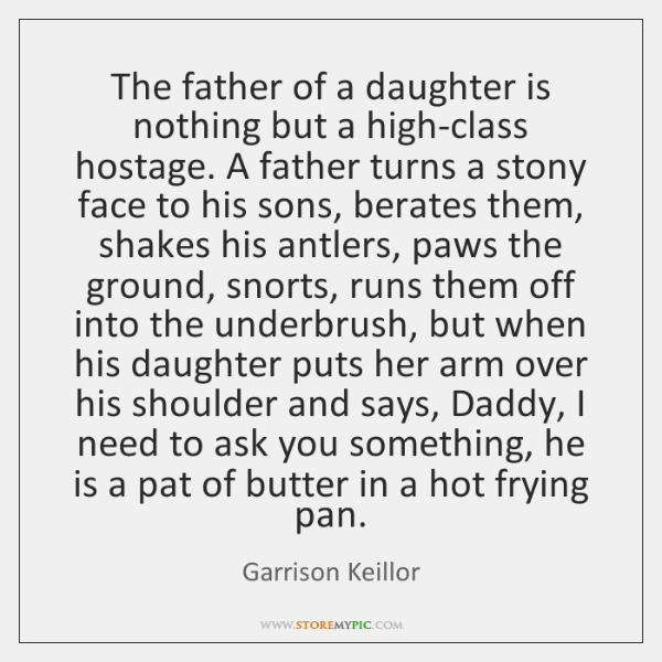 The father of a daughter is nothing but a high-class hostage. A ...