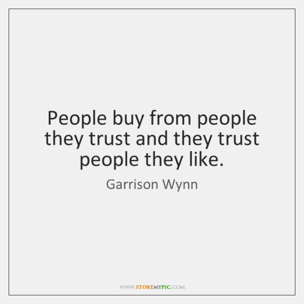 People buy from people they trust and they trust people they like.