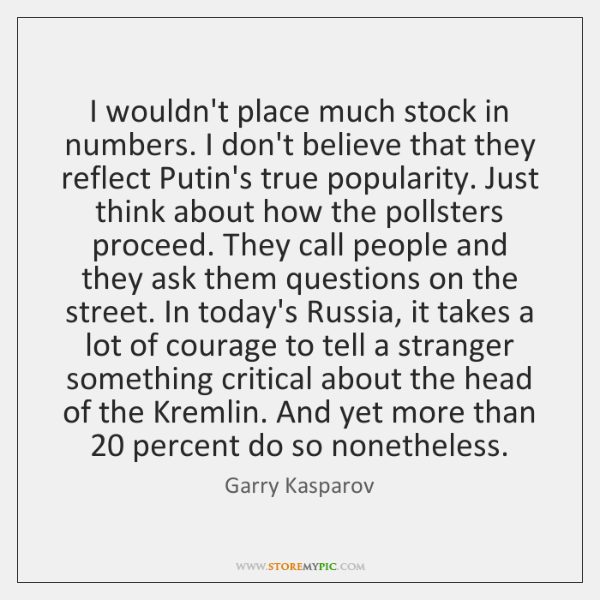 I wouldn't place much stock in numbers. I don't believe that they ...