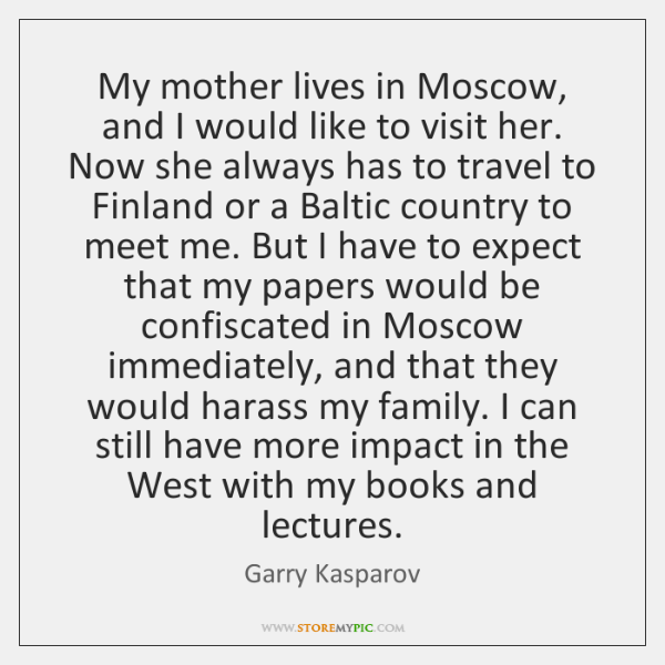 My mother lives in Moscow, and I would like to visit her. ...