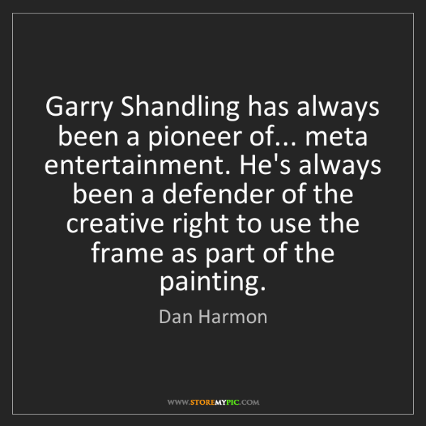 Dan Harmon: Garry Shandling has always been a pioneer of... meta...