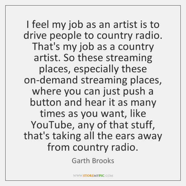 I feel my job as an artist is to drive people to ...